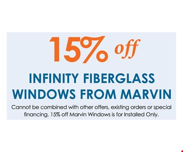 15% OFF Infinity Fiberglass windows From Marvin. Cannot be combined with other offers, existing orders or special financing. 15% off marvin windows is for installed only 1/3/20.