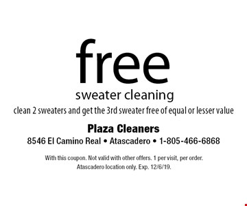 free sweater cleaning clean 2 sweaters and get the 3rd sweater free of equal or lesser value. With this coupon. Not valid with other offers. 1 per visit, per order. At ascadero location only. Exp. 12/6/19.