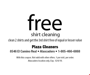 free shirt cleaning clean 2 shirts and get the 3rd shirt free of equal or lesser value. With this coupon. Not valid with other offers. 1 per visit, per order. At ascadero location only. Exp. 12/6/19.