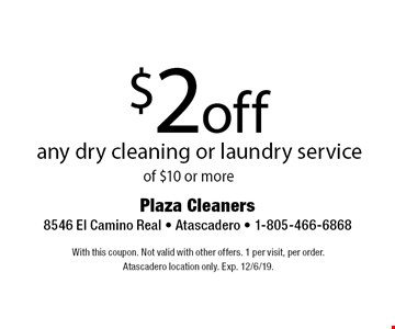 $2 off any dry cleaning or laundry service of $10 or more. With this coupon. Not valid with other offers. 1 per visit, per order. At ascadero location only. Exp. 12/6/19.