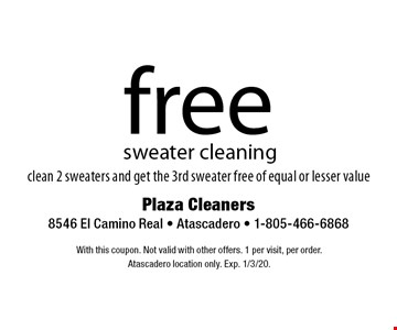 free sweater cleaning clean 2 sweaters and get the 3rd sweater free of equal or lesser value. With this coupon. Not valid with other offers. 1 per visit, per order. At ascadero location only. Exp. 1/3/20.