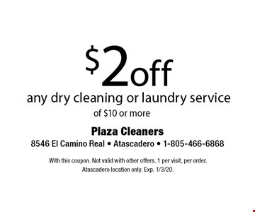 $2 off any dry cleaning or laundry service of $10 or more. With this coupon. Not valid with other offers. 1 per visit, per order. At ascadero location only. Exp. 1/3/20.