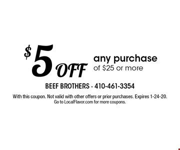 $5 Off any purchase of $25 or more. With this coupon. Not valid with other offers or prior purchases. Expires 1-24-20. Go to LocalFlavor.com for more coupons.