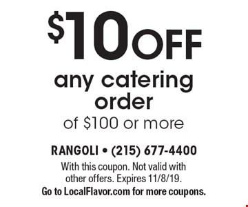 $10 OFF any catering order of $100 or more. With this coupon. Not valid withother offers. Expires 11/8/19.Go to LocalFlavor.com for more coupons.
