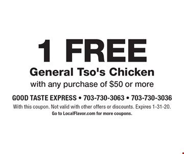 1 FREE General Tso's Chickenwith any purchase of $50 or more. With this coupon. Not valid with other offers or discounts. Expires 1-31-20.Go to LocalFlavor.com for more coupons.
