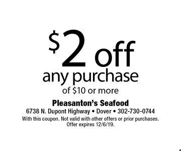 $2 off any purchase of $10 or more. With this coupon. Not valid with other offers or prior purchases. Offer expires 12/6/19.