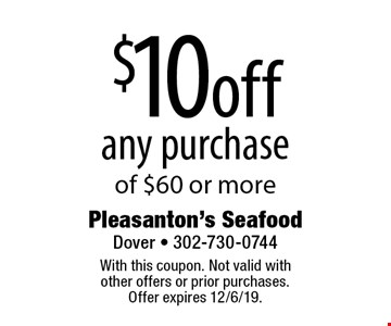 $10off any purchase of $60 or more. With this coupon. Not valid with other offers or prior purchases. Offer expires 12/6/19.