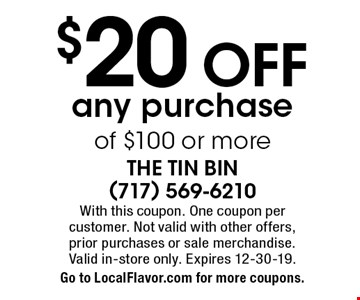 $20 off any purchase of $100 or more. With this coupon. One coupon per  customer. Not valid with other offers, prior purchases or sale merchandise. Valid in-store only. Expires 12-30-19. Go to LocalFlavor.com for more coupons.
