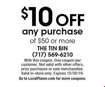 $10 OFF any purchase of $50 or more. With this coupon. One coupon per  customer. Not valid with other offers,  prior purchases or sale merchandise. Valid in-store only. Expires 12/30/19. Go to LocalFlavor.com for more coupons.