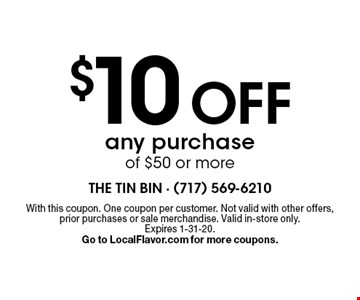 $10 OFF any purchase of $50 or more. With this coupon. One coupon per customer. Not valid with other offers, prior purchases or sale merchandise. Valid in-store only. Expires 1-31-20. Go to LocalFlavor.com for more coupons.