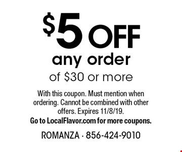 $5 off any order of $30 or more. With this coupon. Must mention when ordering. Cannot be combined with other offers. Expires 11/8/19. Go to LocalFlavor.com for more coupons.