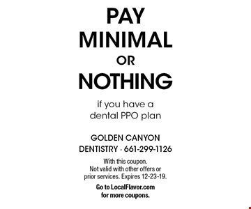 Pay minimal or nothing if you have a dental PPO plan. With this coupon.  Not valid with other offers or prior services. Expires 12-23-19. Go to LocalFlavor.com for more coupons.