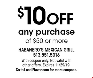 $10 OFF any purchase of $50 or more. With coupon only. Not valid with other offers. Expires 11/29/19. Go to LocalFlavor.com for more coupons.