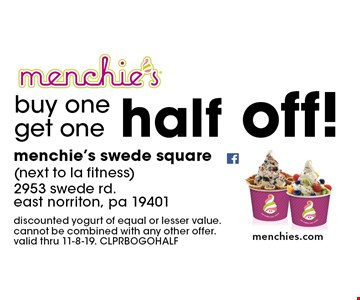 buy one get one half off!. discounted yogurt of equal or lesser value. cannot be combined with any other offer. valid thru 11-8-19. CLPRBOGOHALF