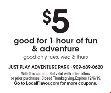 $5 good for 1 hour of fun & adventure good only tues, wed & thurs. With this coupon. Not valid with other offers or prior purchases. Closed Thanksgiving.Expires 12/6/19. Go to LocalFlavor.com for more coupons.