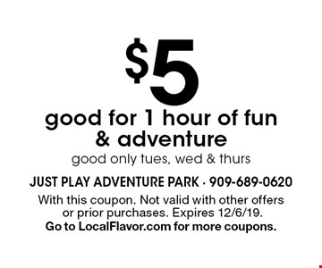 $5 good for 1 hour of fun & adventure, good only tues, wed & thurs. With this coupon. Not valid with other offers or prior purchases. Expires 12/6/19. Go to LocalFlavor.com for more coupons.