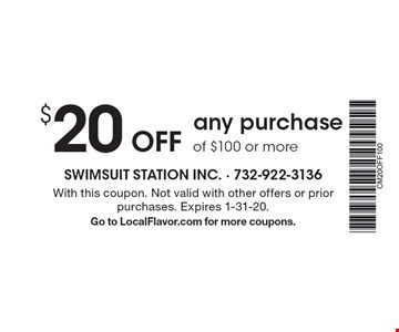 $20 Off any purchase of $100 or more. With this coupon. Not valid with other offers or prior purchases. Expires 1-31-20.Go to LocalFlavor.com for more coupons.