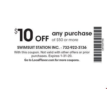 $10 Off any purchase of $50 or more. With this coupon. Not valid with other offers or prior purchases. Expires 1-31-20. Go to LocalFlavor.com for more coupons.