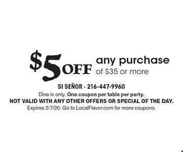 $5 OFF any purchase of $35 or more. Dine in only. One coupon per table per party. Not valid with any other offers or special of the day. Expires 2/7/20. Go to LocalFlavor.com for more coupons.
