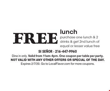 FREE lunch purchase one lunch & 2 drinks & get 2nd lunch of equal or lesser value free. Dine in only. Valid from 11am-4pm. One coupon per table per party. Not valid with any other offers or special of the day. Expires 2/7/20. Go to LocalFlavor.com for more coupons.