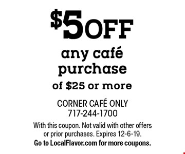 $5 OFF any cafe purchase of $25 or more. With this coupon. Not valid with other offers or prior purchases. Expires 12-6-19. Go to LocalFlavor.com for more coupons.