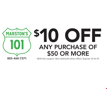 $10 off any purchase of $50 or more. With this coupon. Not valid with other offers. Expires 12-16-19.