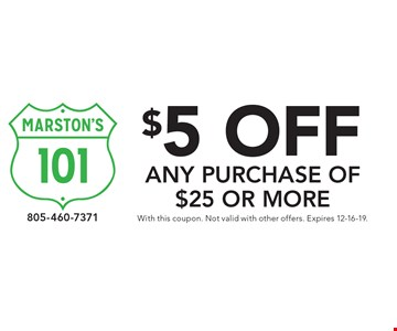 $5 off any purchase of $25 or more. With this coupon. Not valid with other offers. Expires 12-16-19.