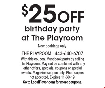 $25 OFF birthday party at The Playroom. New bookings only. With this coupon. Must book party by calling The Playroom. May not be combined with any other offers, specials, coupons or special events. Magazine coupon only. Photocopies not accepted. Expires 11-30-19.Go to LocalFlavor.com for more coupons.