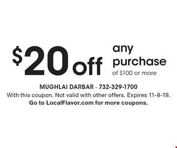 $20 off any purchase of $100 or more. With this coupon. Not valid with other offers. Expires 11-8-19. Go to LocalFlavor.com for more coupons.