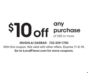 $10 off any purchase of $50 or more. With this coupon. Not valid with other offers. Expires 11-8-19. Go to LocalFlavor.com for more coupons.
