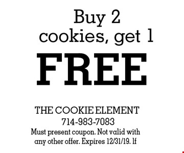 Free cookie Buy 2 cookies, get 1 free. Must present coupon. Not valid with any other offer. Expires 12/31/19. lf