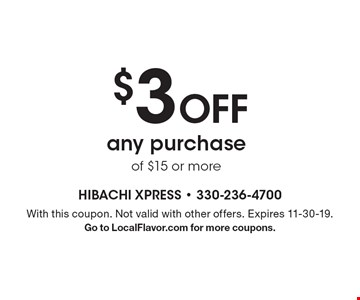 $3 Off any purchase of $15 or more. With this coupon. Not valid with other offers. Expires 11-30-19. Go to LocalFlavor.com for more coupons.