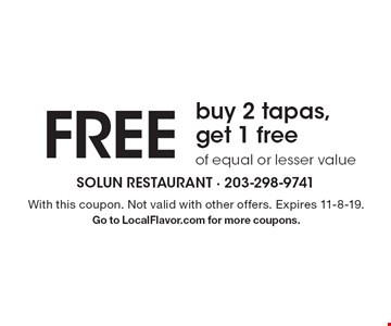 Free tapas. Buy 2 tapas, get 1 free of equal or lesser value. With this coupon. Not valid with other offers. Expires 11-8-19. Go to LocalFlavor.com for more coupons.