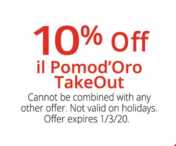 10% off il Pomod'Oro takeout. Cannot be combined with any other offer. Not valid on holidays. Offer expires 1/3/20.