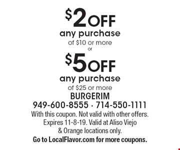 $2 OFF any purchase of $10 or more OR $5 OFF any purchase of $25 or more. With this coupon. Not valid with other offers. Expires 11-8-19. Valid at Aliso Viejo & Orange locations only. Go to LocalFlavor.com for more coupons.