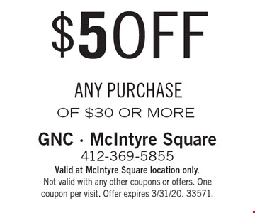 $5 OFF ANY PURCHASE OF $30 OR MORE. Valid at McIntyre Square location only. Not valid with any other coupons or offers. One coupon per visit. Offer expires 3/31/20. 33571.