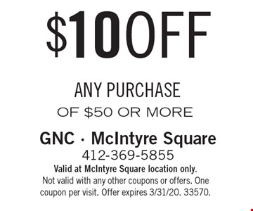 $10 OFF ANY PURCHASE OF $50 OR MORE. Valid at McIntyre Square location only. Not valid with any other coupons or offers. One coupon per visit. Offer expires 3/31/20. 33570.