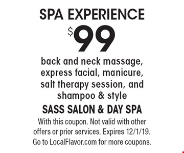 $99 SPA EXPERIENCE back and neck massage, express facial, manicure, salt therapy session, and shampoo & style. With this coupon. Not valid with other offers or prior services. Expires 12/1/19. Go to LocalFlavor.com for more coupons.
