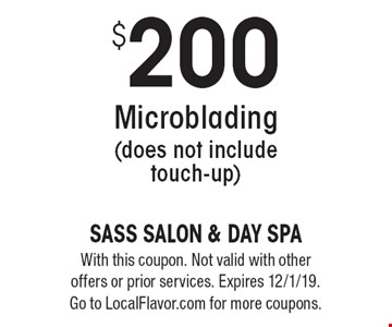 $200 Microblading (does not include touch-up). With this coupon. Not valid with other offers or prior services. Expires 12/1/19. Go to LocalFlavor.com for more coupons.