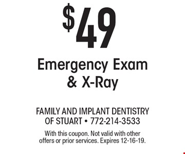 $49 Emergency Exam & X-Ray . With this coupon. Not valid with other offers or prior services. Expires 12-16-19.