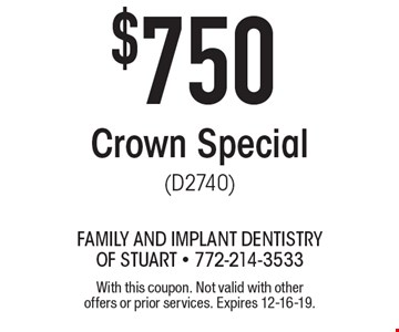 $750 Crown Special (D2740). With this coupon. Not valid with other offers or prior services. Expires 12-16-19.