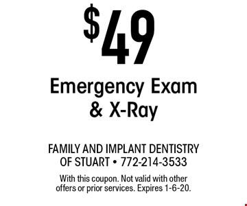 $49 Emergency Exam & X-Ray . With this coupon. Not valid with other offers or prior services. Expires 1-6-20.