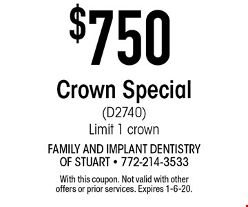 $750 Crown Special (D2740) Limit 1 crown. With this coupon. Not valid with other offers or prior services. Expires 1-6-20.