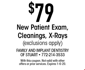 $79 New Patient Exam, Cleanings, X-Rays(exclusions apply). With this coupon. Not valid with other offers or prior services. Expires 1-6-20.