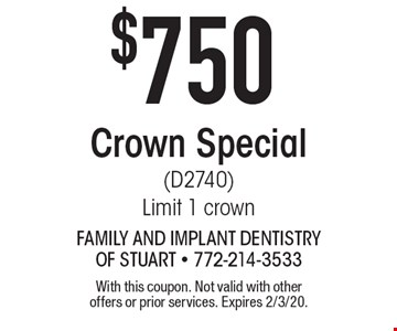 $750 Crown Special (D2740) Limit 1 crown. With this coupon. Not valid with other offers or prior services. Expires 2/3/20.