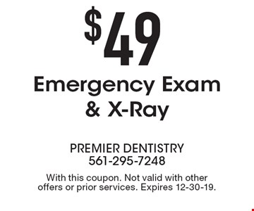 $49 Emergency Exam & X-Ray . With this coupon. Not valid with other offers or prior services. Expires 12-30-19.