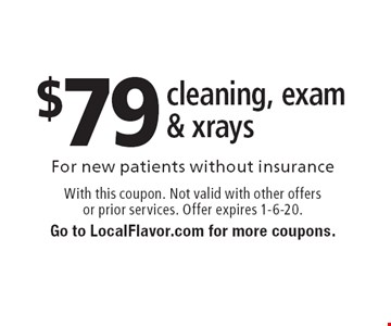 $79 cleaning, exam & xrays. With this coupon. Not valid with other offers