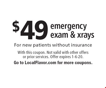 $49 emergency exam & xrays. With this coupon. Not valid with other offers
