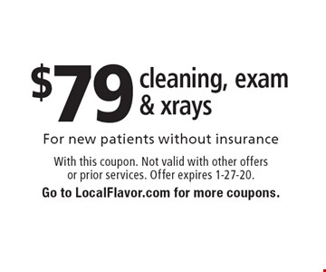 $79 cleaning, exam & xrays . With this coupon. Not valid with other offers