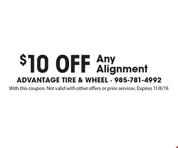 $10 off Any Alignment. With this coupon. Not valid with other offers or prior services. Expires 11/8/19.